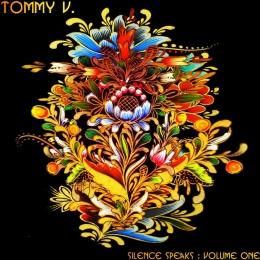 Tommy V - Silence Speaks Volume One