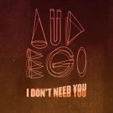 audego, i dont need you